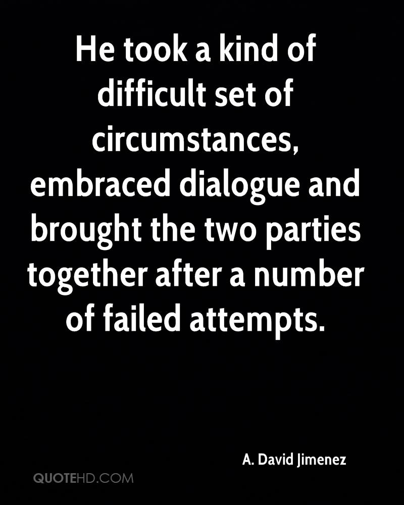 He took a kind of difficult set of circumstances, embraced dialogue and brought the two parties together after a number of failed attempts.