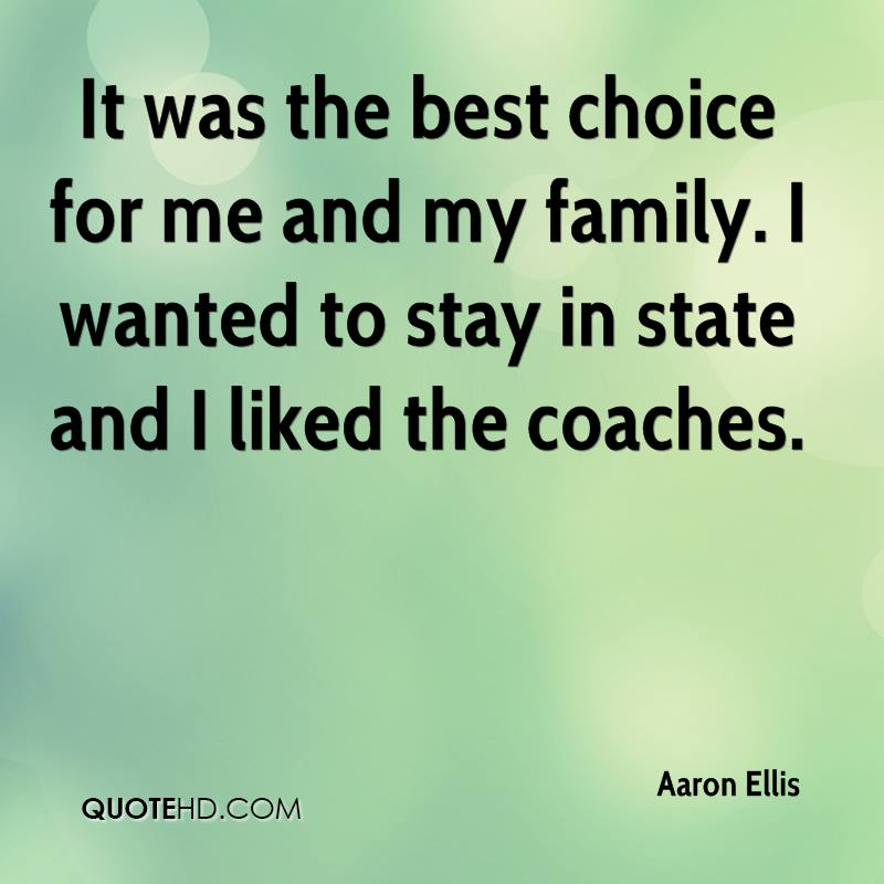 It was the best choice for me and my family. I wanted to stay in state and I liked the coaches.