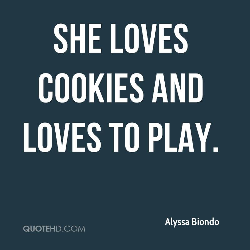 She loves cookies and loves to play.