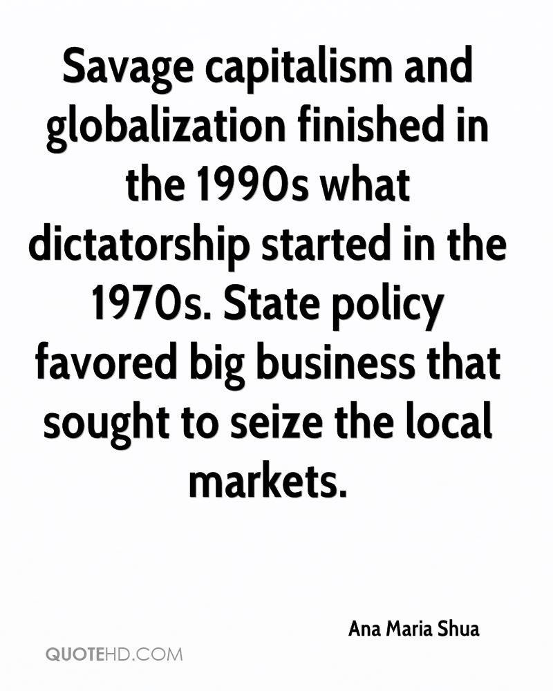 Savage capitalism and globalization finished in the 1990s what dictatorship started in the 1970s. State policy favored big business that sought to seize the local markets.