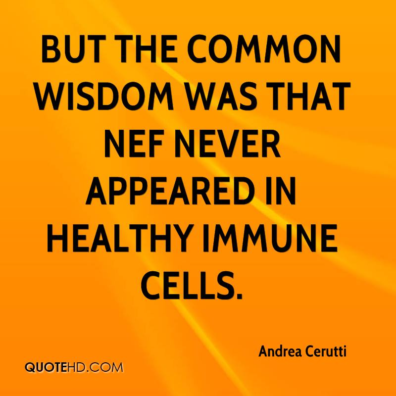 But the common wisdom was that Nef never appeared in healthy immune cells.