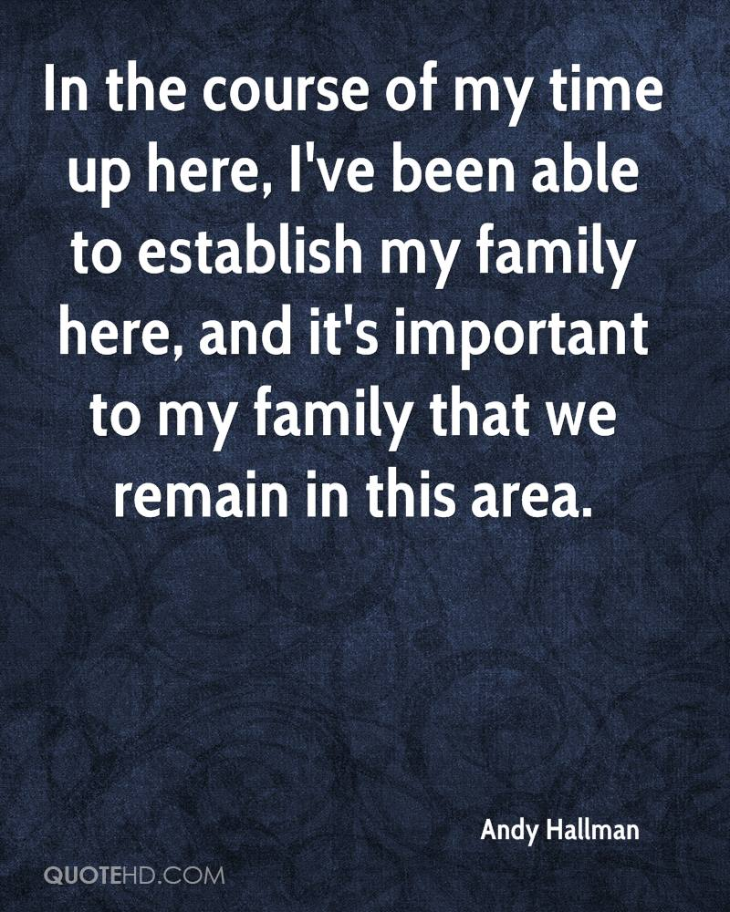 In the course of my time up here, I've been able to establish my family here, and it's important to my family that we remain in this area.