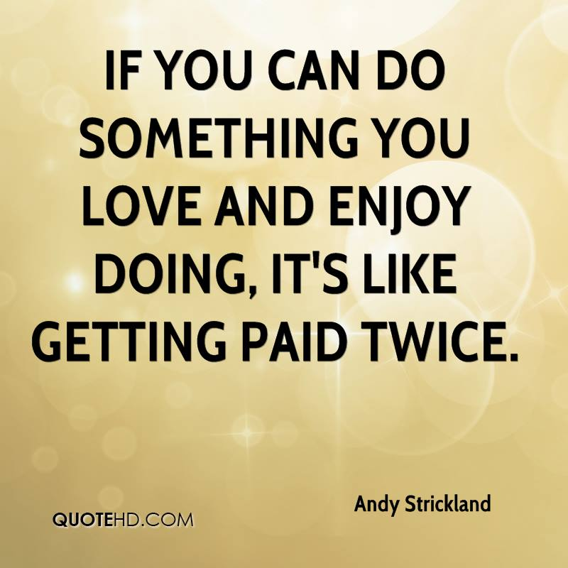 Doing What You Love Quotes: Andy Strickland Quotes