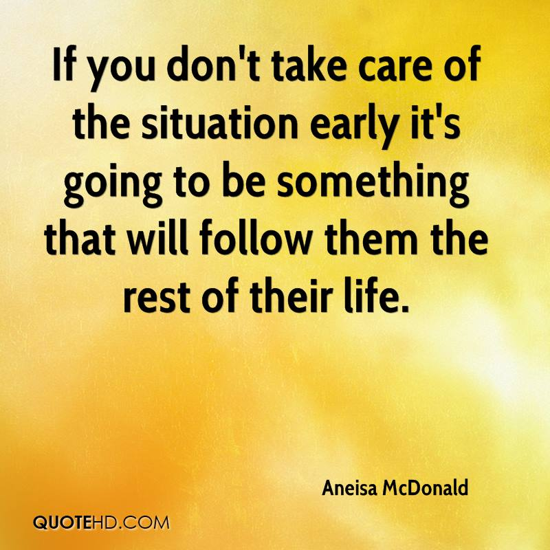 If you don't take care of the situation early it's going to be something that will follow them the rest of their life.