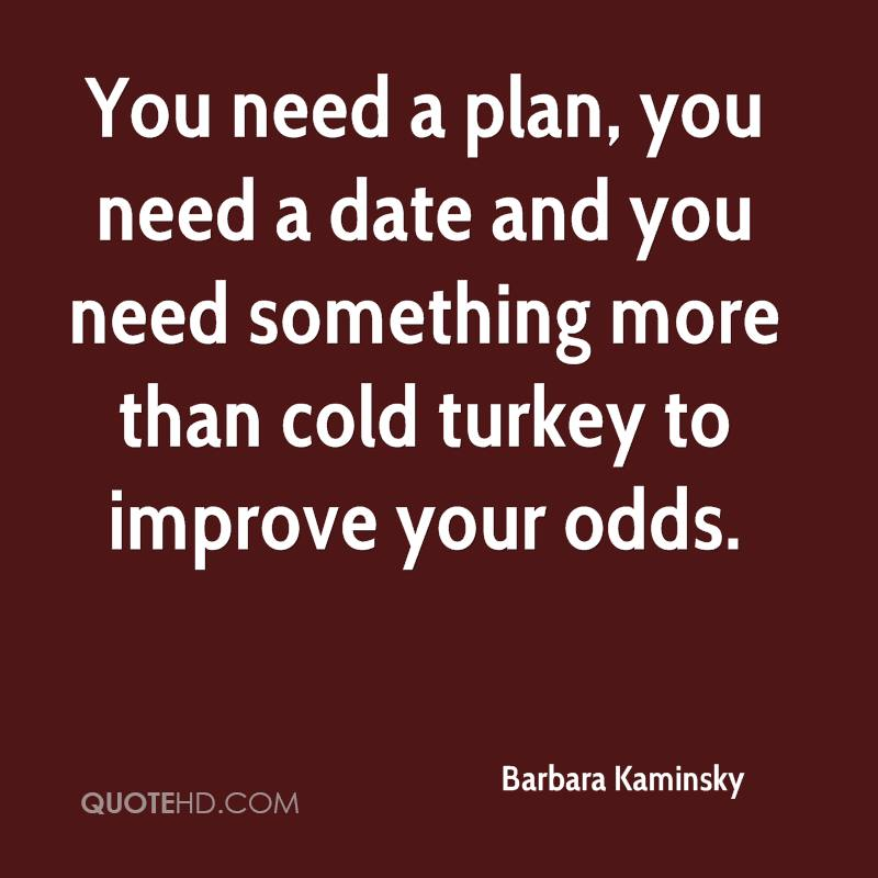 You need a plan, you need a date and you need something more than cold turkey to improve your odds.
