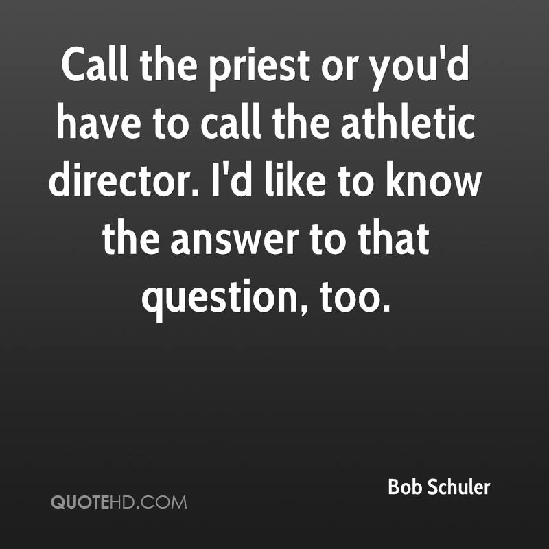 Call the priest or you'd have to call the athletic director. I'd like to know the answer to that question, too.