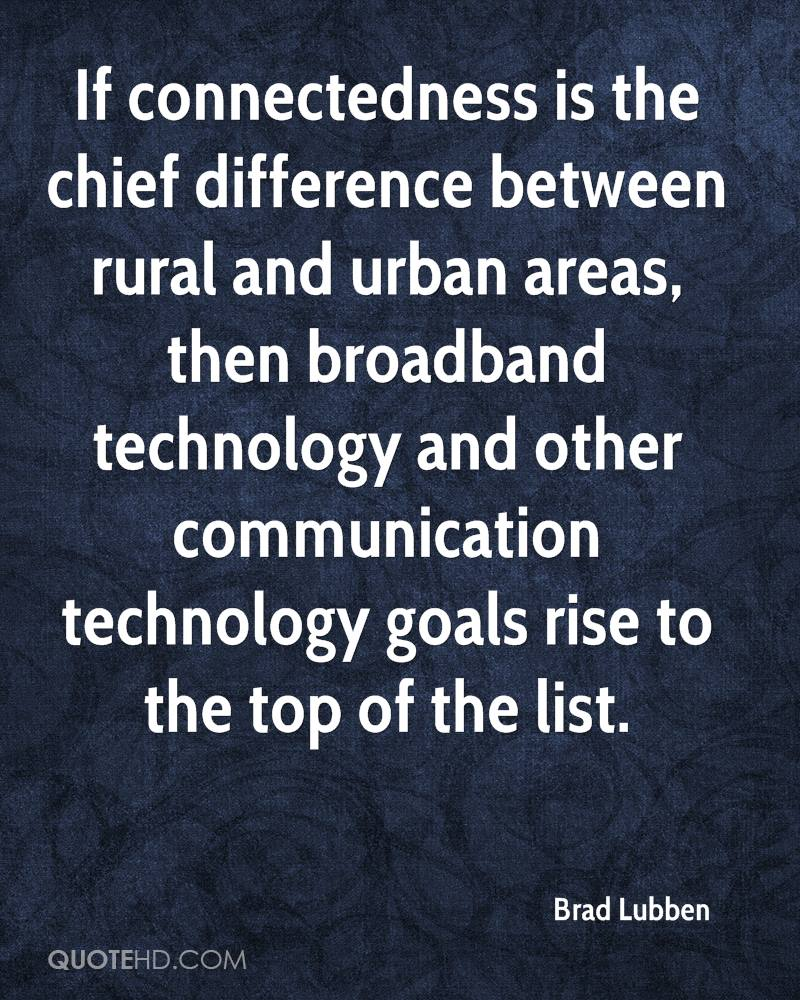 If connectedness is the chief difference between rural and urban areas, then broadband technology and other communication technology goals rise to the top of the list.