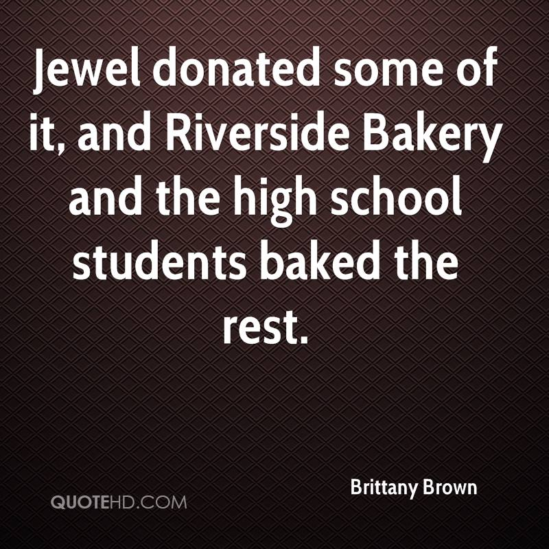 Jewel donated some of it, and Riverside Bakery and the high school students baked the rest.
