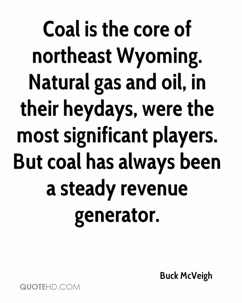 Coal is the core of northeast Wyoming. Natural gas and oil, in their heydays, were the most significant players. But coal has always been a steady revenue generator.