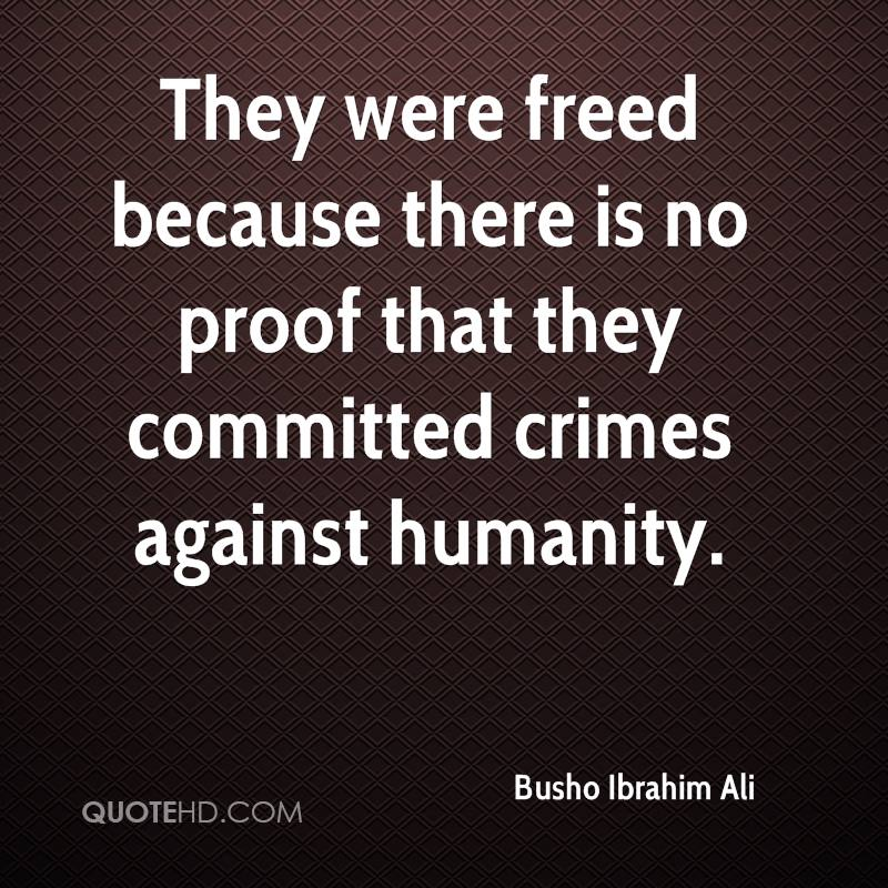 They were freed because there is no proof that they committed crimes against humanity.