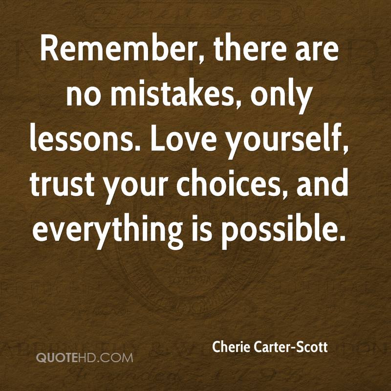 Remember, there are no mistakes, only lessons. Love yourself, trust your choices, and everything is possible.