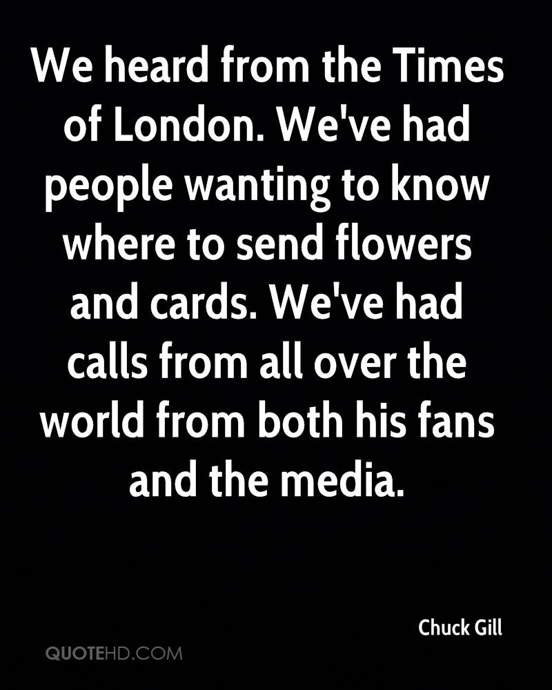 We heard from the Times of London. We've had people wanting to know where to send flowers and cards. We've had calls from all over the world from both his fans and the media.