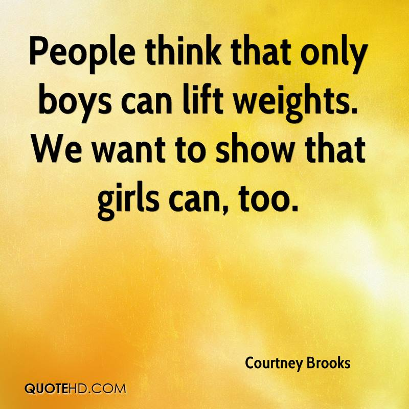 People think that only boys can lift weights. We want to show that girls can, too.