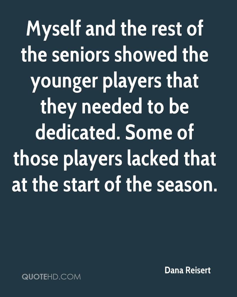 Myself and the rest of the seniors showed the younger players that they needed to be dedicated. Some of those players lacked that at the start of the season.