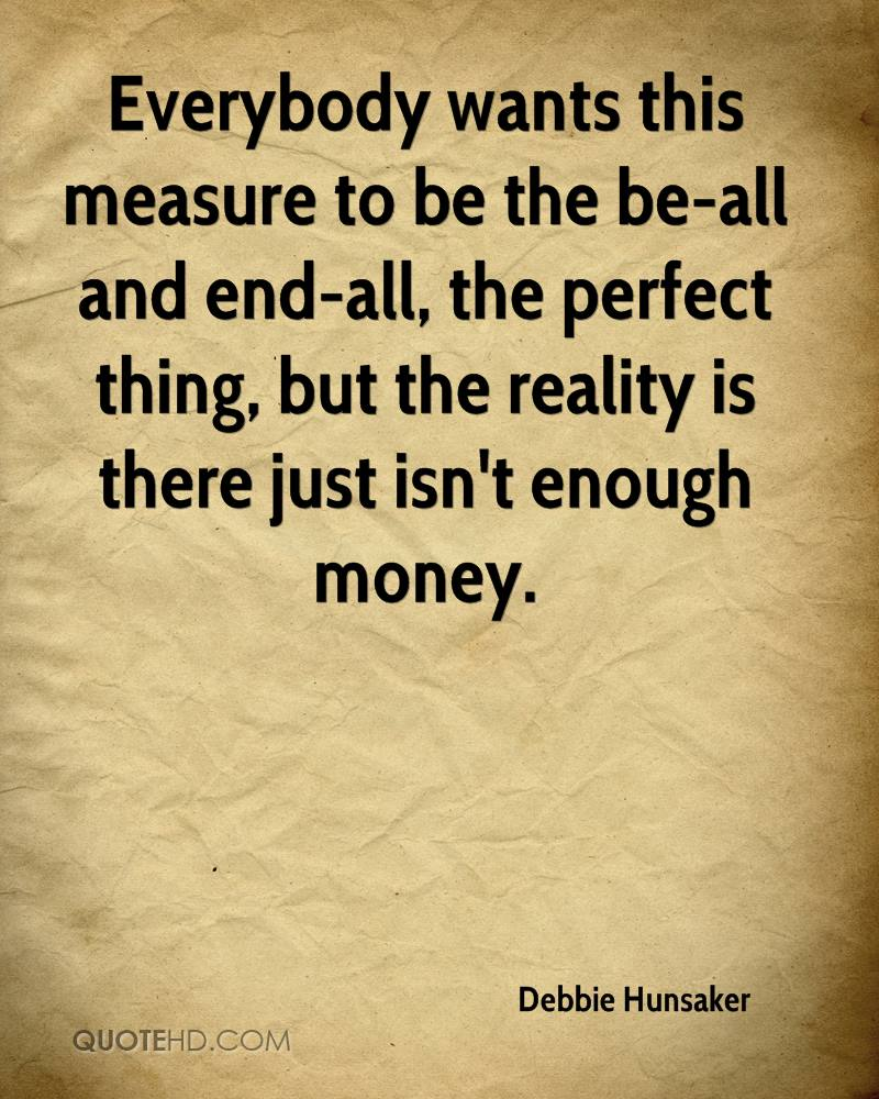 Everybody wants this measure to be the be-all and end-all, the perfect thing, but the reality is there just isn't enough money.