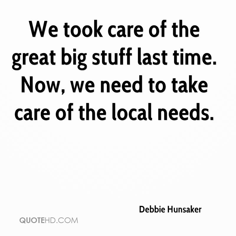 We took care of the great big stuff last time. Now, we need to take care of the local needs.