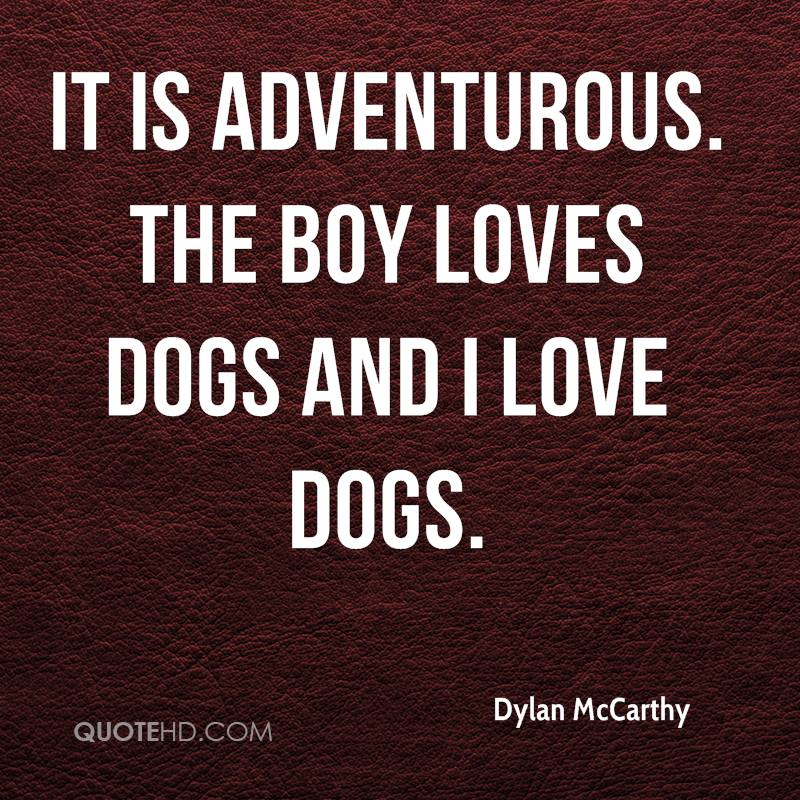 It is adventurous. The boy loves dogs and I love dogs.
