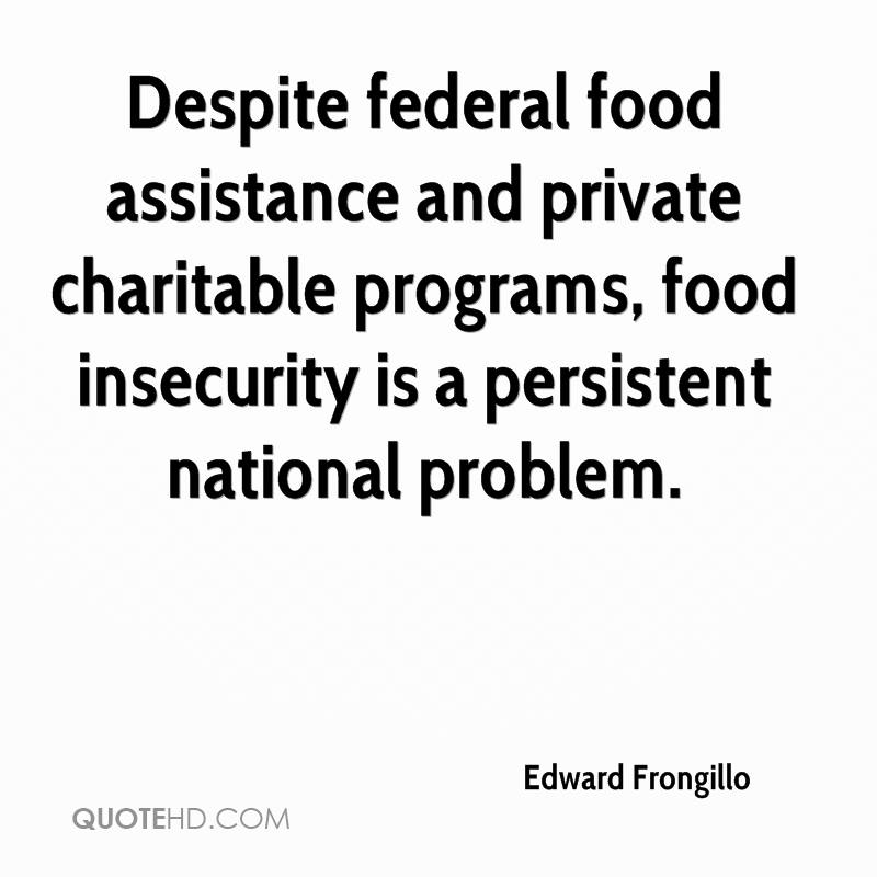 Despite federal food assistance and private charitable programs, food insecurity is a persistent national problem.
