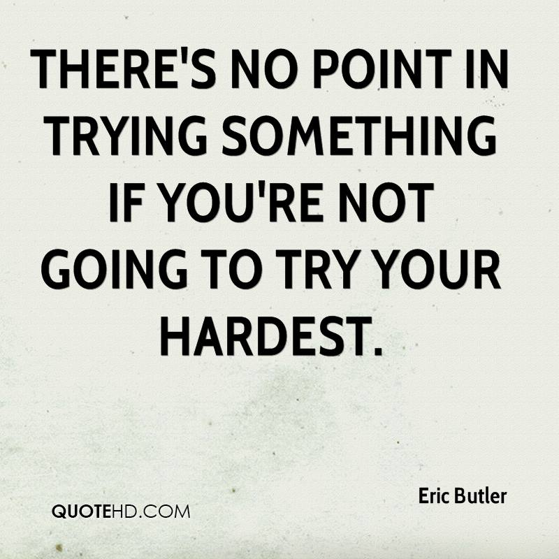 Trying Quotes Stunning Eric Butler Quotes QuoteHD