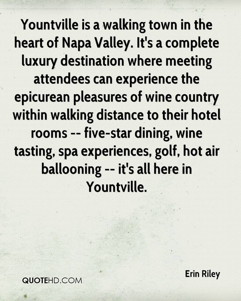 Yountville is a walking town in the heart of Napa Valley. It's a complete luxury destination where meeting attendees can experience the epicurean pleasures of wine country within walking distance to their hotel rooms -- five-star dining, wine tasting, spa experiences, golf, hot air ballooning -- it's all here in Yountville.
