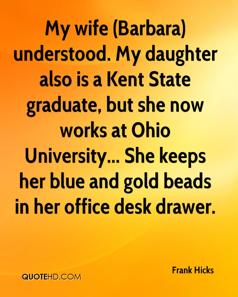 My wife (Barbara) understood. My daughter also is a Kent State graduate, but she now works at Ohio University... She keeps her blue and gold beads in her office desk drawer.