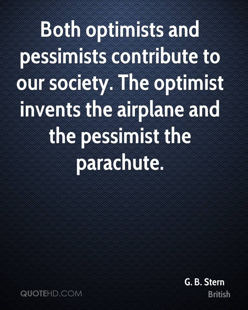 Both Optimists And Pessimists Contribute To Our Society. The Optimist  Invents The Airplane And The