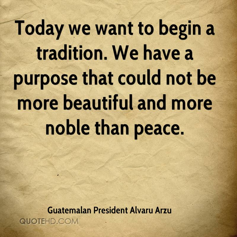 Today we want to begin a tradition. We have a purpose that could not be more beautiful and more noble than peace.