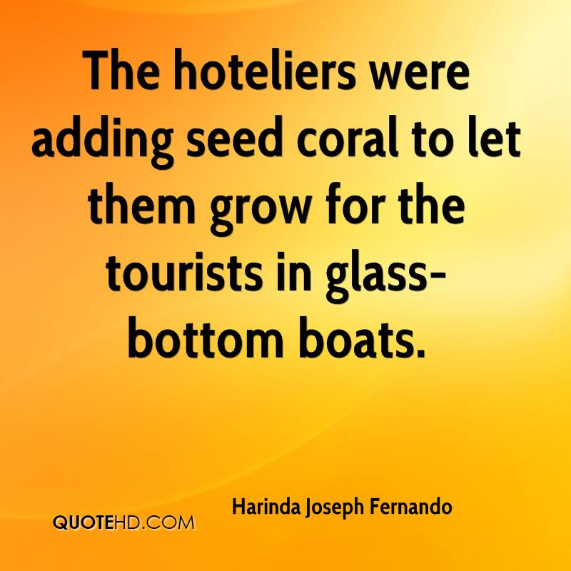 The hoteliers were adding seed coral to let them grow for the tourists in glass-bottom boats.