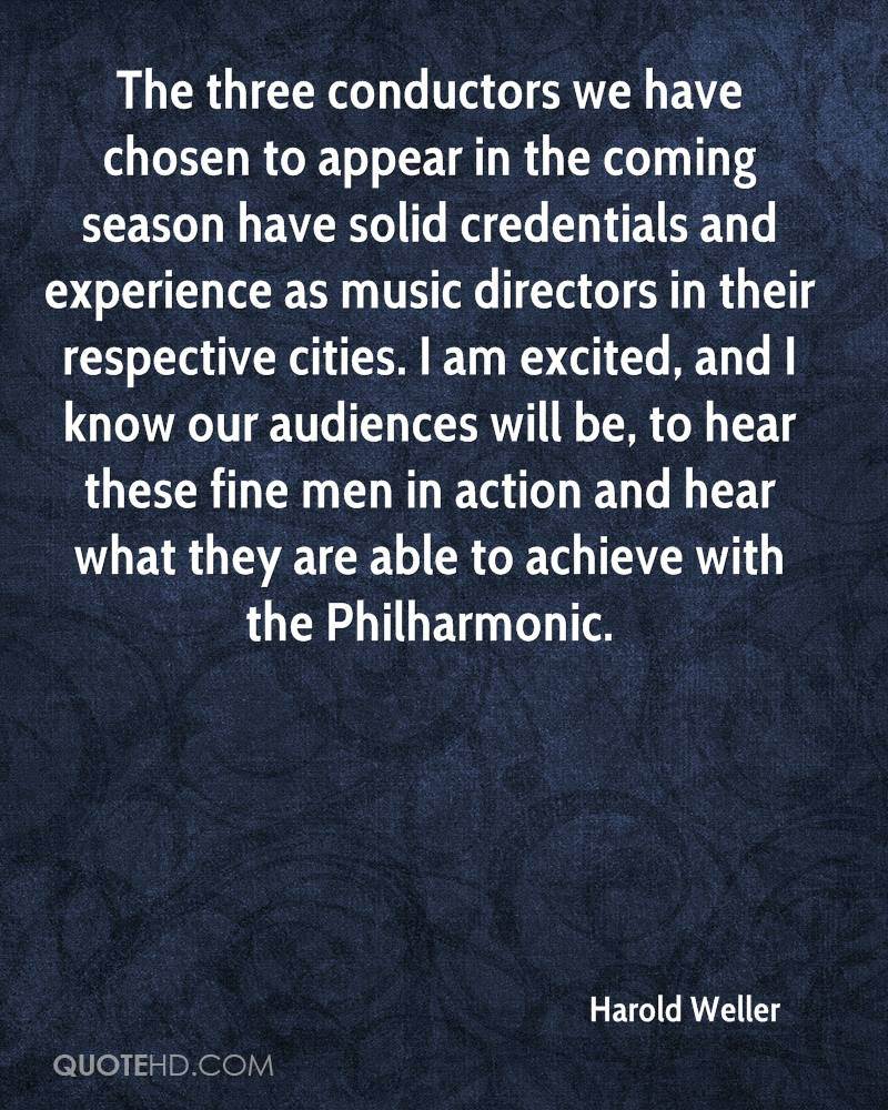 The three conductors we have chosen to appear in the coming season have solid credentials and experience as music directors in their respective cities. I am excited, and I know our audiences will be, to hear these fine men in action and hear what they are able to achieve with the Philharmonic.