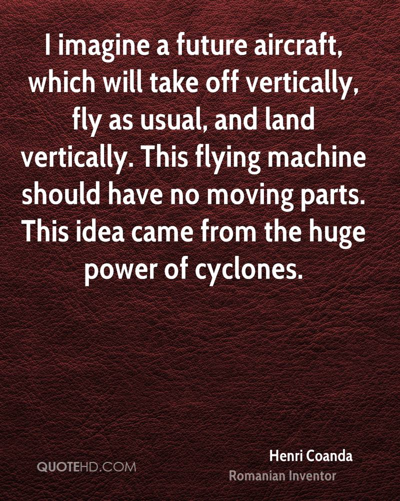 I imagine a future aircraft, which will take off vertically, fly as usual, and land vertically. This flying machine should have no moving parts. This idea came from the huge power of cyclones.