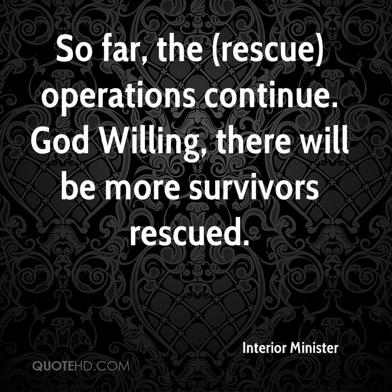 So far, the (rescue) operations continue. God Willing, there will be more survivors rescued.