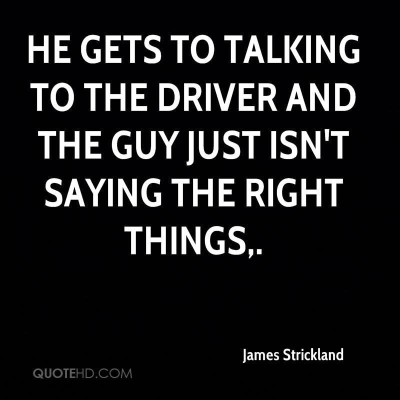 He gets to talking to the driver and the guy just isn't saying the right things.
