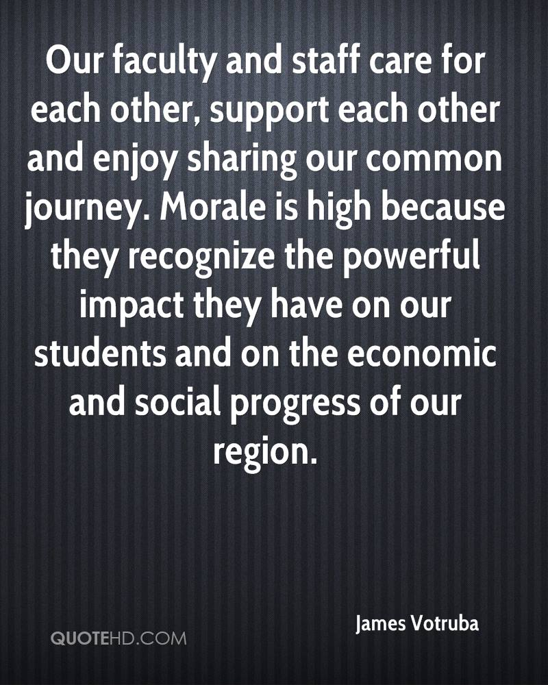 Our faculty and staff care for each other, support each other and enjoy sharing our common journey. Morale is high because they recognize the powerful impact they have on our students and on the economic and social progress of our region.