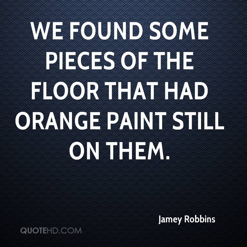 We found some pieces of the floor that had orange paint still on them.
