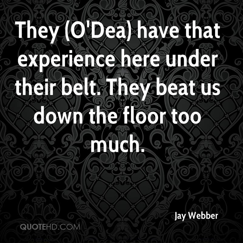 They (O'Dea) have that experience here under their belt. They beat us down the floor too much.