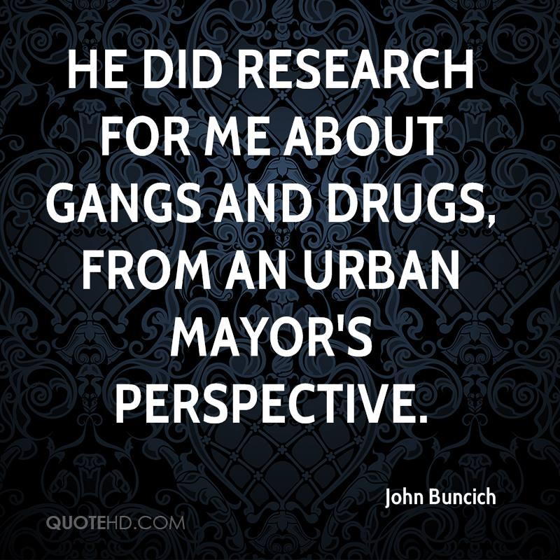 He did research for me about gangs and drugs, from an urban mayor's perspective.