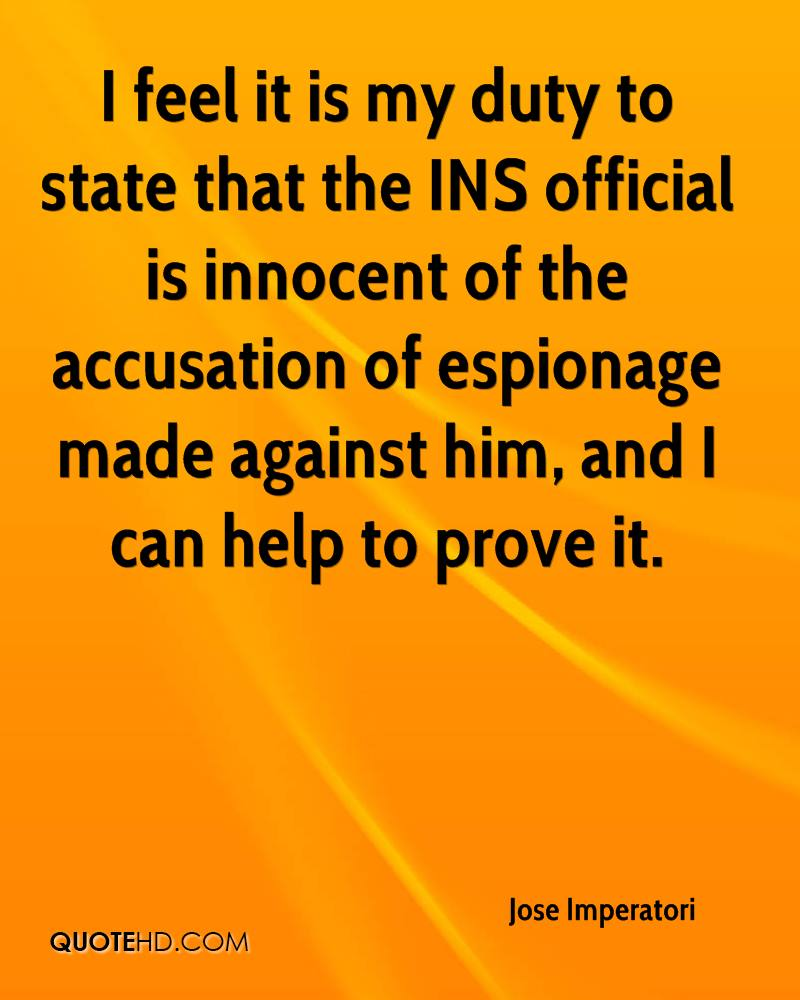 I feel it is my duty to state that the INS official is innocent of the accusation of espionage made against him, and I can help to prove it.