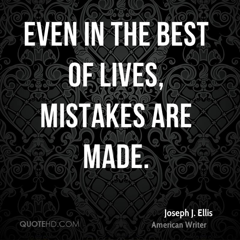 Even in the best of lives, mistakes are made.