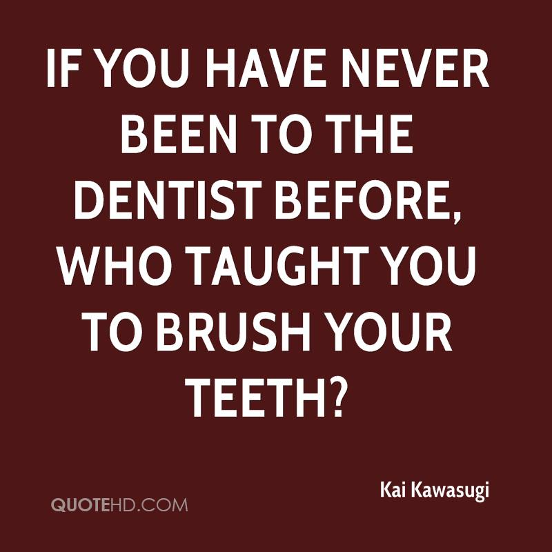 If you have never been to the dentist before, who taught you to brush your teeth?