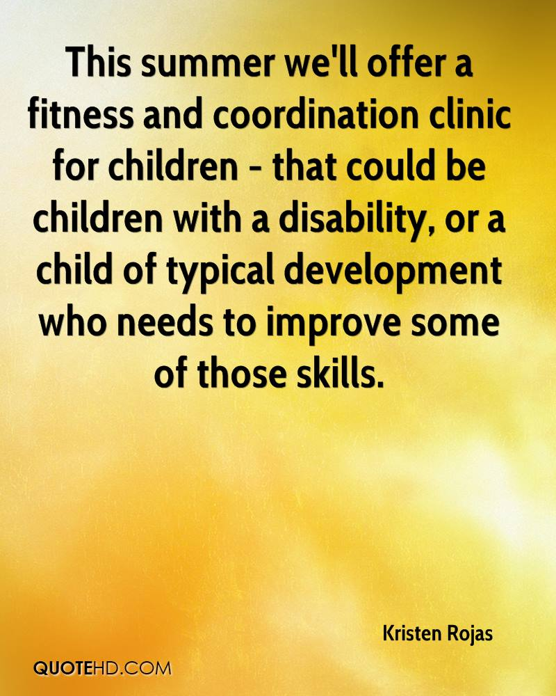 This summer we'll offer a fitness and coordination clinic for children - that could be children with a disability, or a child of typical development who needs to improve some of those skills.