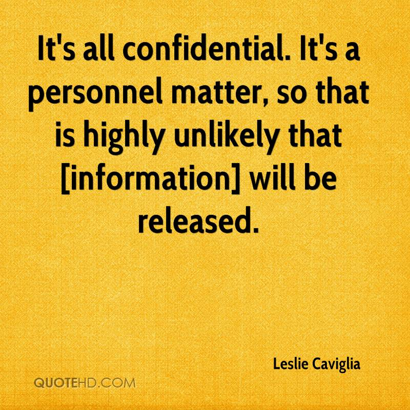 It's all confidential. It's a personnel matter, so that is highly unlikely that [information] will be released.