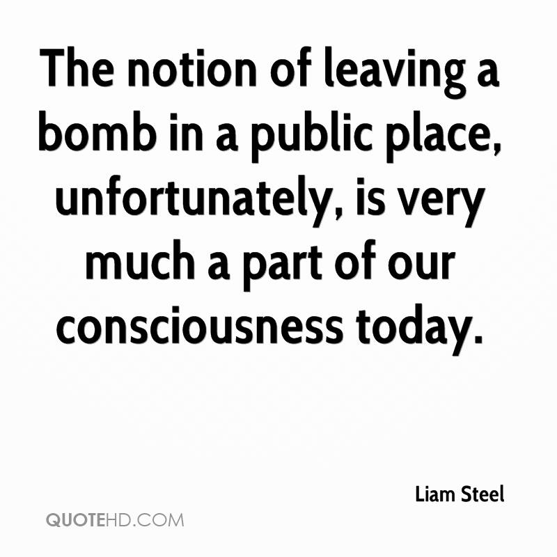 The notion of leaving a bomb in a public place, unfortunately, is very much a part of our consciousness today.