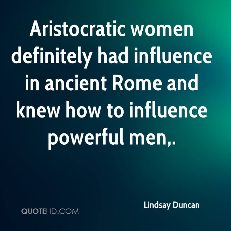 Aristocratic women definitely had influence in ancient Rome and knew how to influence powerful men.