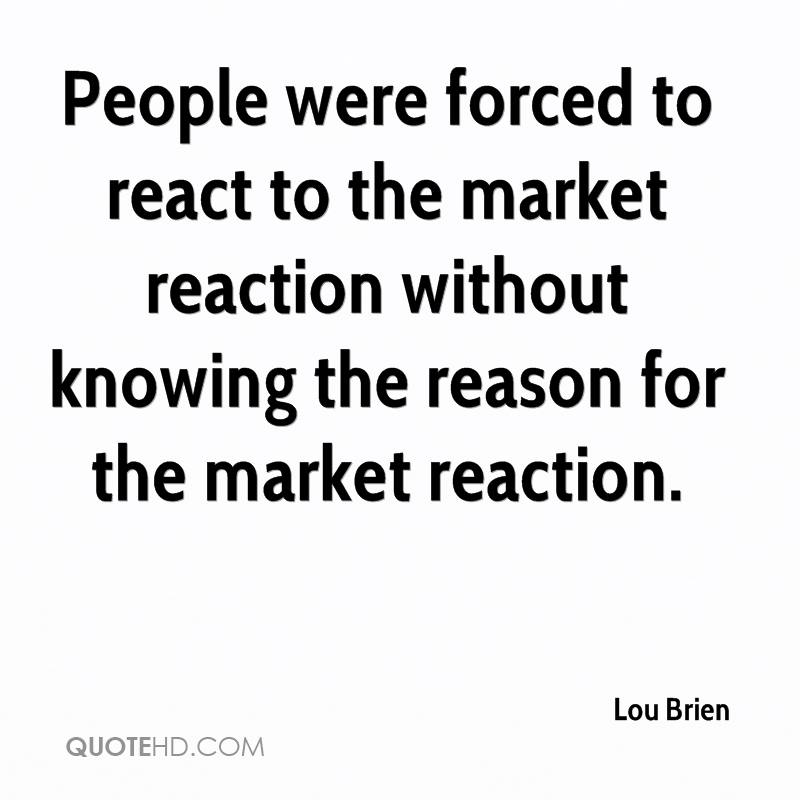 People were forced to react to the market reaction without knowing the reason for the market reaction.