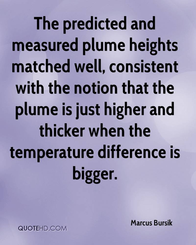 The predicted and measured plume heights matched well, consistent with the notion that the plume is just higher and thicker when the temperature difference is bigger.