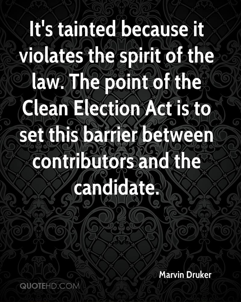 It's tainted because it violates the spirit of the law. The point of the Clean Election Act is to set this barrier between contributors and the candidate.
