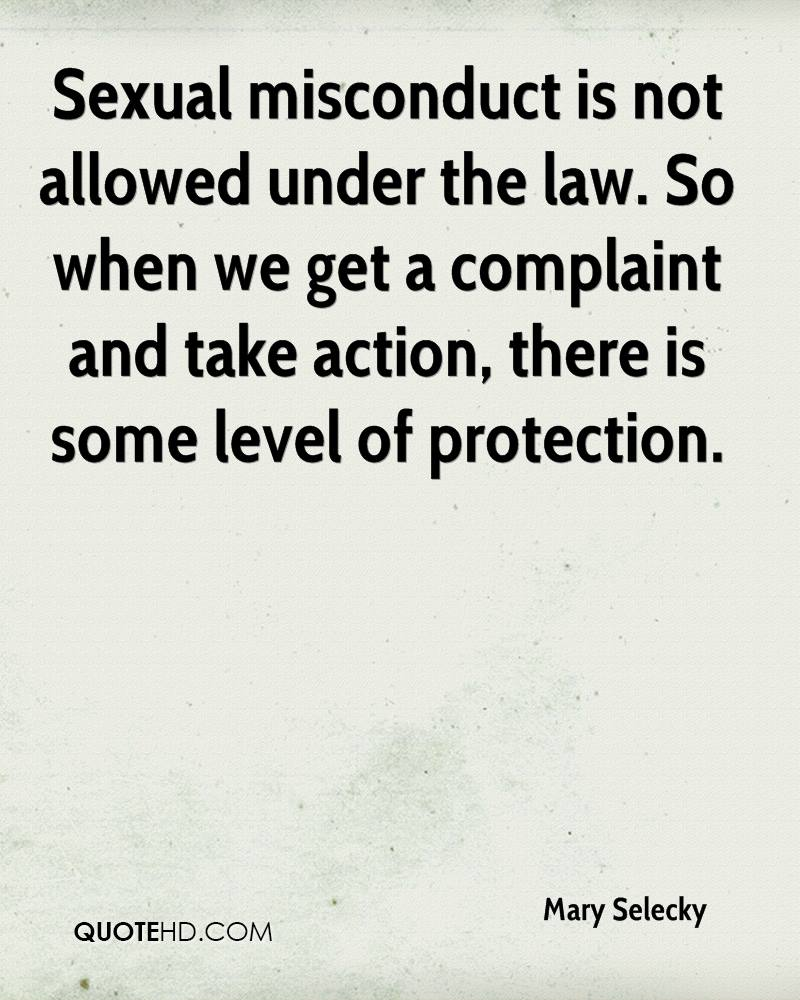 Sexual misconduct is not allowed under the law. So when we get a complaint and take action, there is some level of protection.