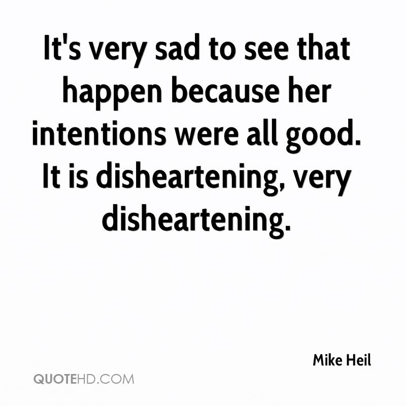 It's very sad to see that happen because her intentions were all good. It is disheartening, very disheartening.