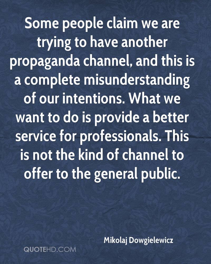Some people claim we are trying to have another propaganda channel, and this is a complete misunderstanding of our intentions. What we want to do is provide a better service for professionals. This is not the kind of channel to offer to the general public.