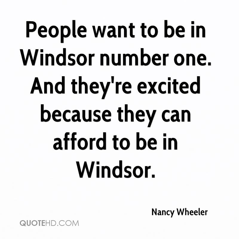 People want to be in Windsor number one. And they're excited because they can afford to be in Windsor.